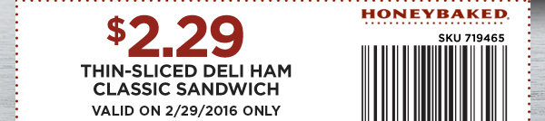 $2.29 Thin-Sliced Deli Ham Classic Sandwich - Valid on 2/29/2016 Only.